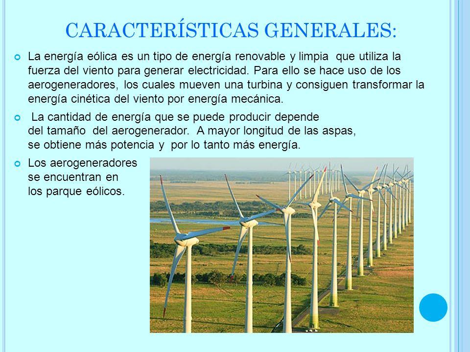 CARACTERÍSTICAS GENERALES: La energía eólica es un tipo de energía renovable y limpia que utiliza la fuerza del viento para generar electricidad. Para