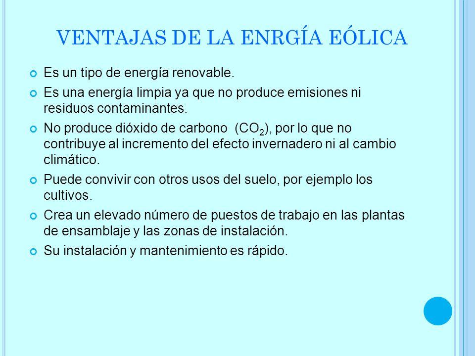VENTAJAS DE LA ENRGÍA EÓLICA Es un tipo de energía renovable. Es una energía limpia ya que no produce emisiones ni residuos contaminantes. No produce