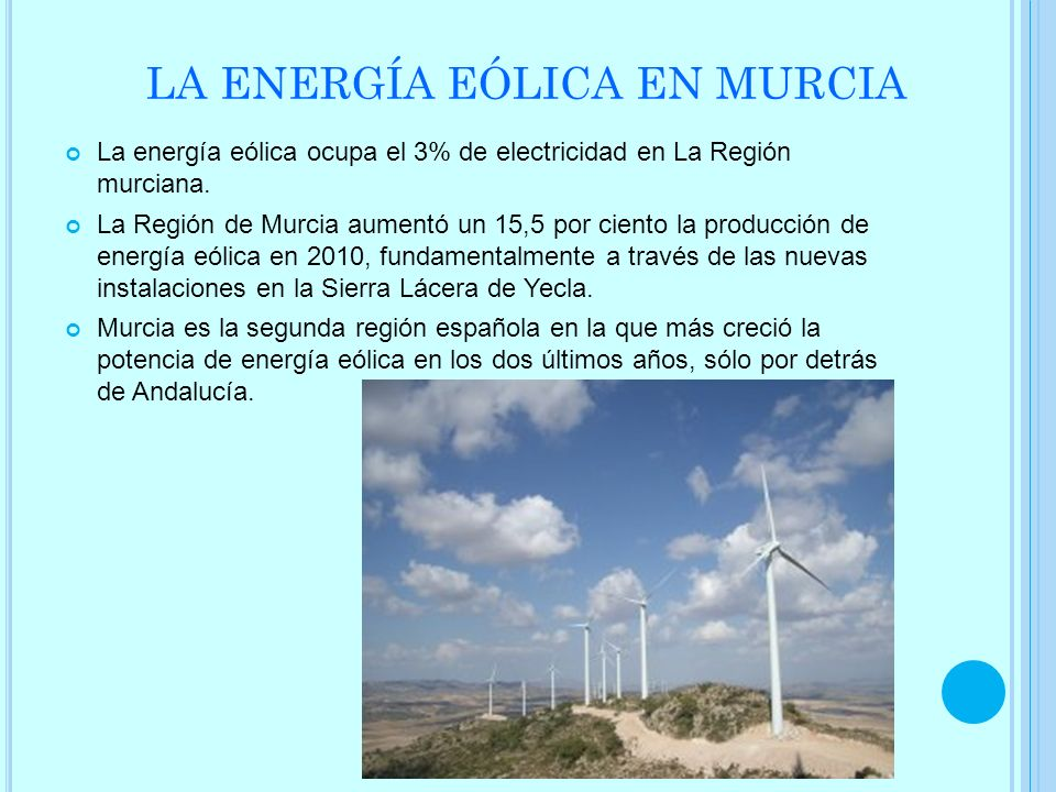LA ENERGÍA EÓLICA EN MURCIA La energía eólica ocupa el 3% de electricidad en La Región murciana. La Región de Murcia aumentó un 15,5 por ciento la pro
