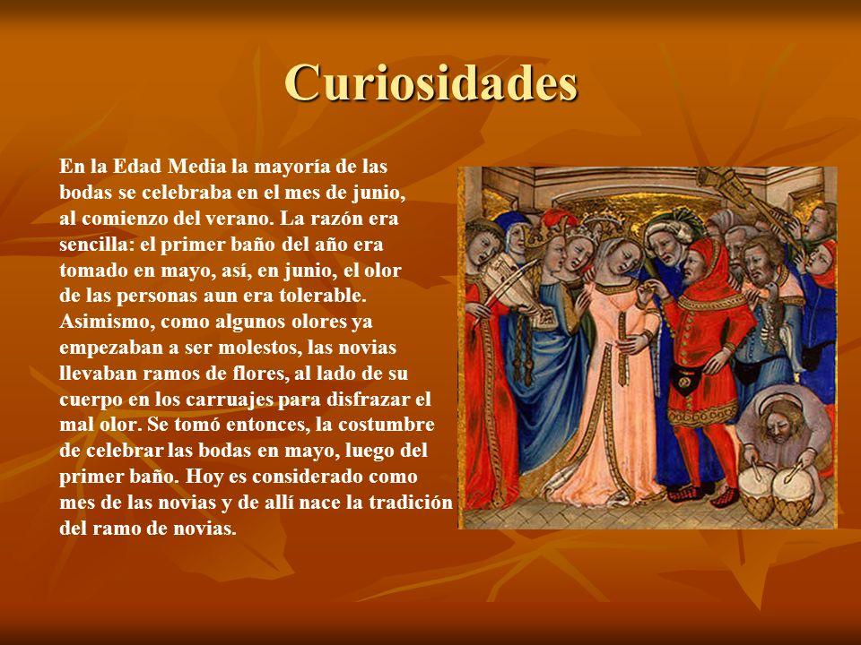 Curiosidades En la Edad Media la mayoría de las bodas se celebraba en el mes de junio, al comienzo del verano. La razón era sencilla: el primer baño d