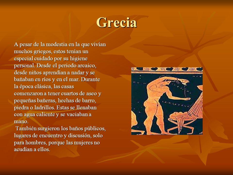 Grecia A pesar de la modestia en la que vivían muchos griegos, estos tenían un especial cuidado por su higiene personal. Desde el periodo arcaico, des