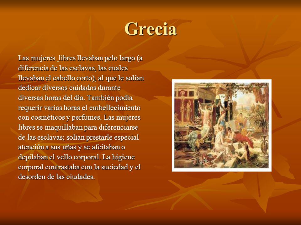Grecia Las mujeres libres llevaban pelo largo (a diferencia de las esclavas, las cuales llevaban el cabello corto), al que le solían dedicar diversos cuidados durante diversas horas del día.