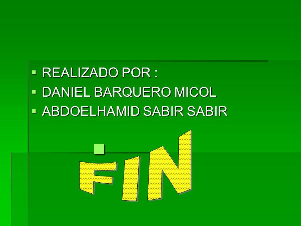 REALIZADO POR : REALIZADO POR : DANIEL BARQUERO MICOL DANIEL BARQUERO MICOL ABDOELHAMID SABIR SABIR ABDOELHAMID SABIR SABIR