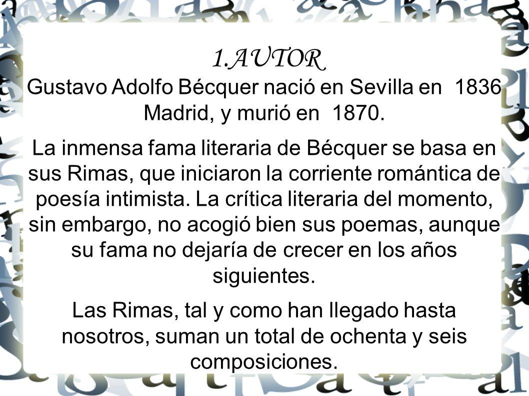 1.AUTOR Gustavo Adolfo Bécquer nació en Sevilla en 1836 Madrid, y murió en 1870. La inmensa fama literaria de Bécquer se basa en sus Rimas, que inicia