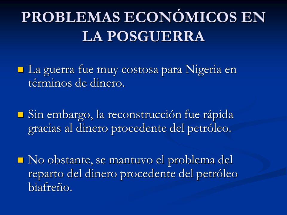 PROBLEMAS ECONÓMICOS EN LA POSGUERRA La guerra fue muy costosa para Nigeria en términos de dinero. La guerra fue muy costosa para Nigeria en términos