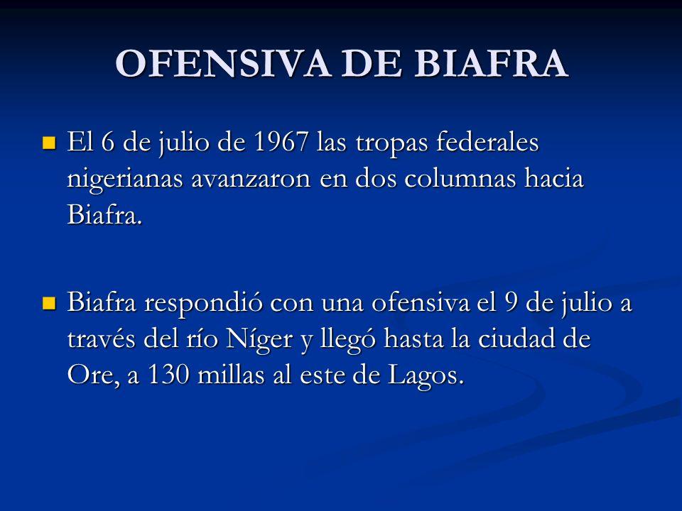 OFENSIVA DE BIAFRA El 6 de julio de 1967 las tropas federales nigerianas avanzaron en dos columnas hacia Biafra. El 6 de julio de 1967 las tropas fede