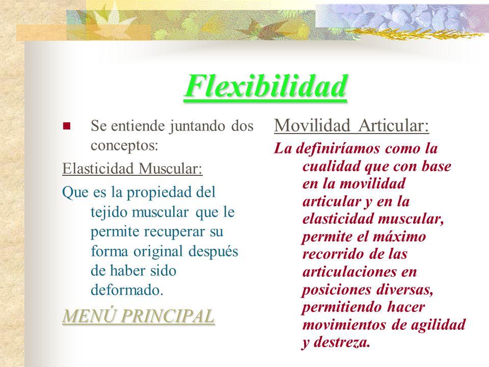 Flexibilidad Se entiende juntando dos conceptos: Elasticidad Muscular: Que es la propiedad del tejido muscular que le permite recuperar su forma original después de haber sido deformado.