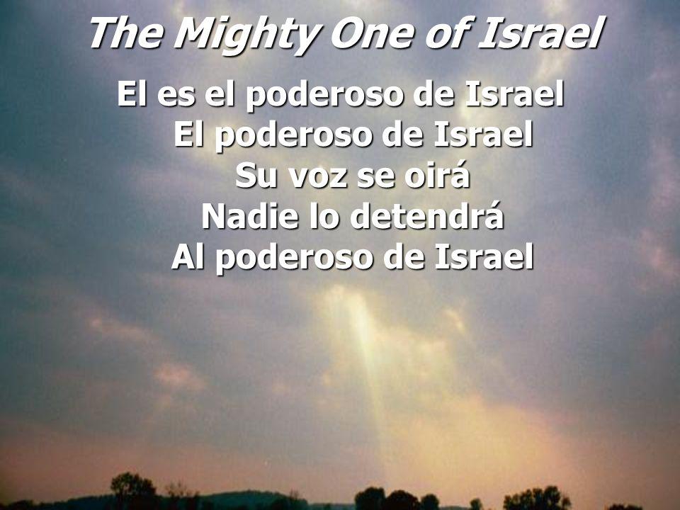 The Mighty One of Israel El es el poderoso de Israel El poderoso de Israel Su voz se oirá Nadie lo detendrá Al poderoso de Israel