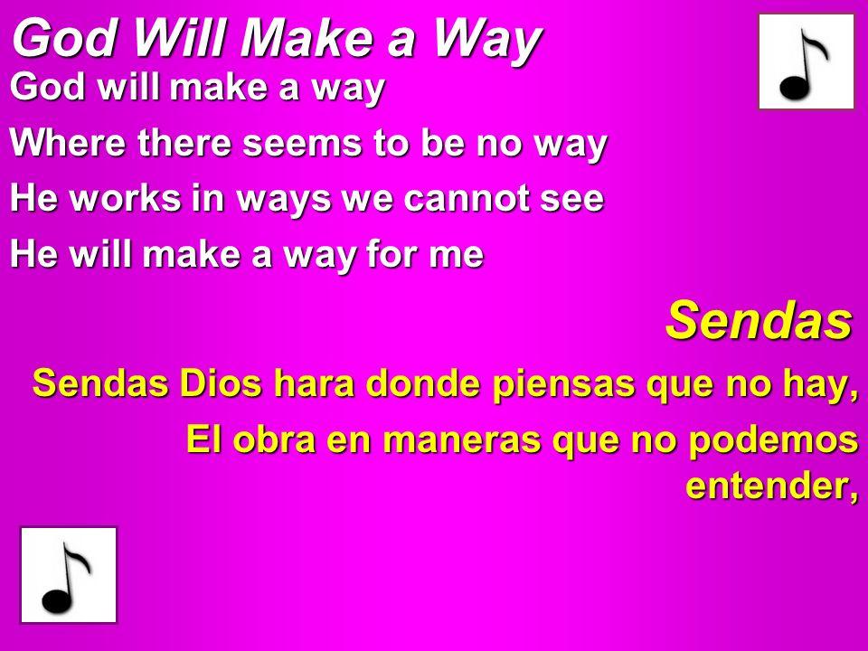 God Will Make a Way Sendas Dios hara donde piensas que no hay, El obra en maneras que no podemos entender, Sendas God will make a way Where there seem