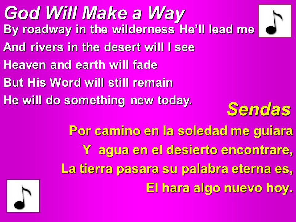 God Will Make a Way Por camino en la soledad me guiara Y agua en el desierto encontrare, La tierra pasara su palabra eterna es, El hara algo nuevo hoy