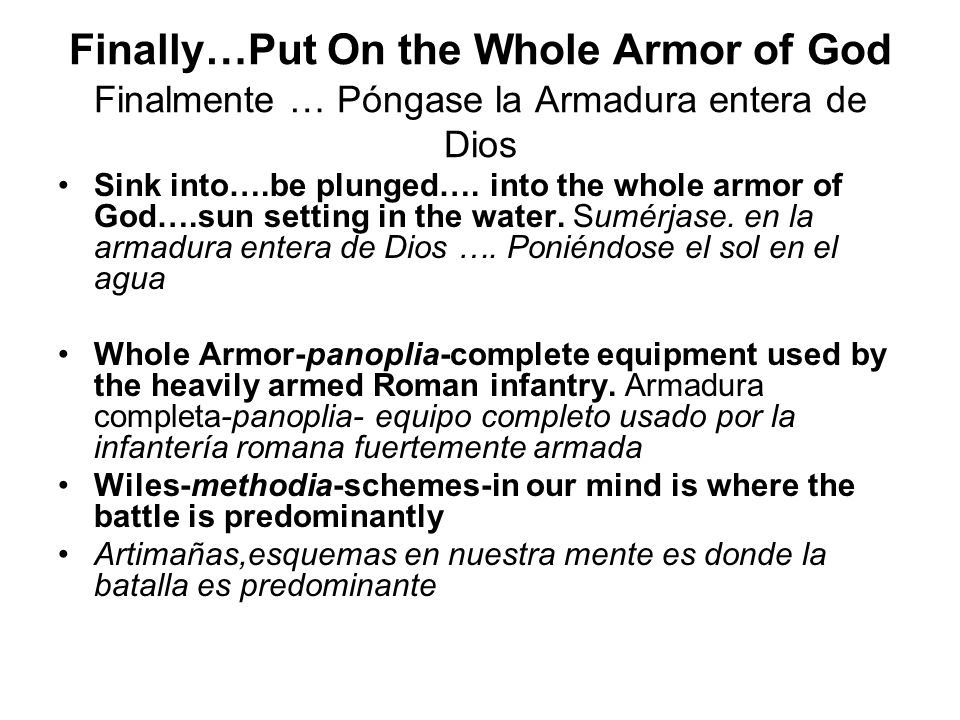 Finally…Put On the Whole Armor of God Finalmente … Póngase la Armadura entera de Dios Sink into….be plunged…. into the whole armor of God….sun setting
