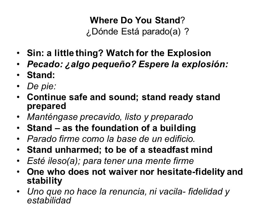 Where Do You Stand? ¿Dónde Está parado(a) ? Sin: a little thing? Watch for the Explosion Pecado: ¿algo pequeño? Espere la explosión: Stand: De pie: Co