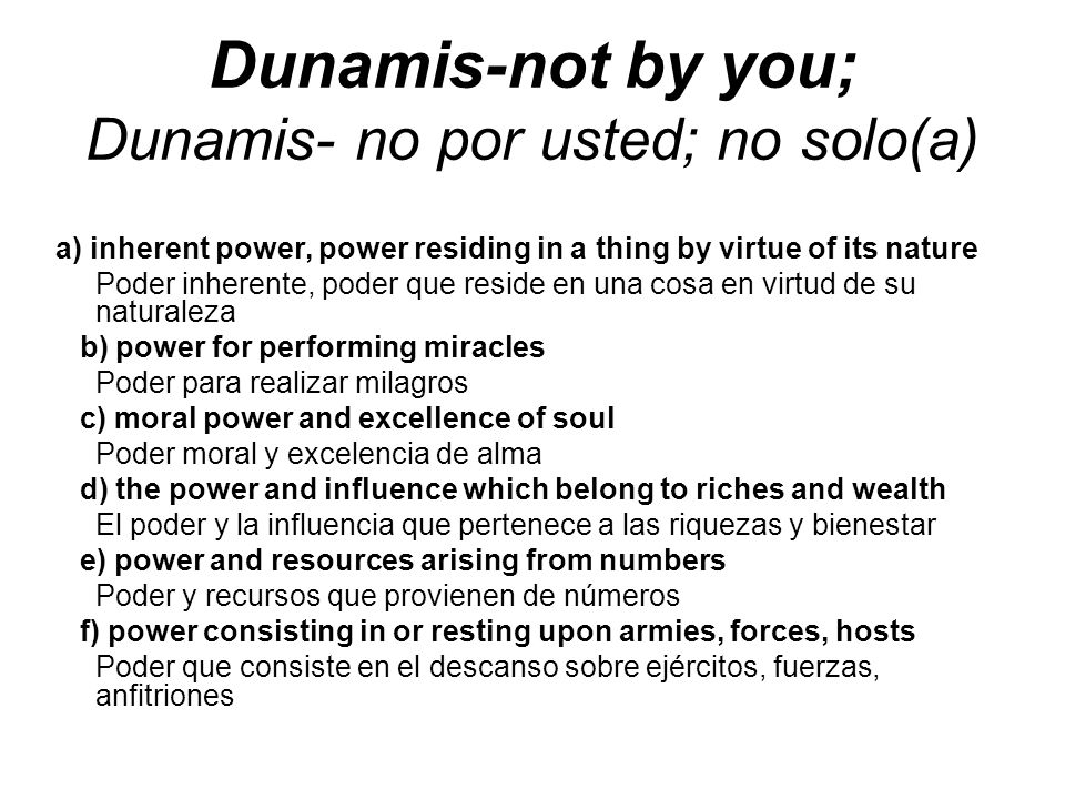 Dunamis-not by you; Dunamis- no por usted; no solo(a) a) inherent power, power residing in a thing by virtue of its nature Poder inherente, poder que