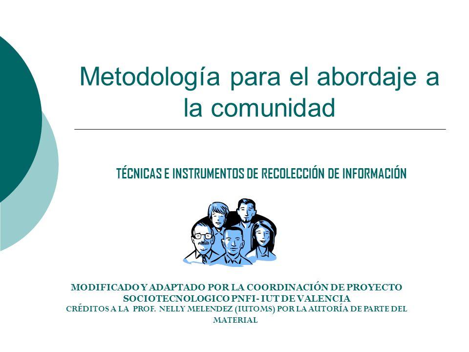 Metodología para el abordaje a la comunidad TÉCNICAS E INSTRUMENTOS DE RECOLECCIÓN DE INFORMACIÓN MODIFICADO Y ADAPTADO POR LA COORDINACIÓN DE PROYECT