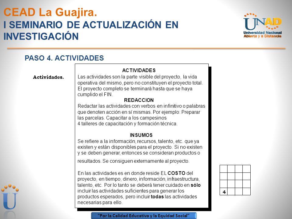 Por la Calidad Educativa y la Equidad Social CEAD La Guajira. I SEMINARIO DE ACTUALIZACIÓN EN INVESTIGACIÓN PASO 4. ACTIVIDADES 4 ACTIVIDADES Las acti