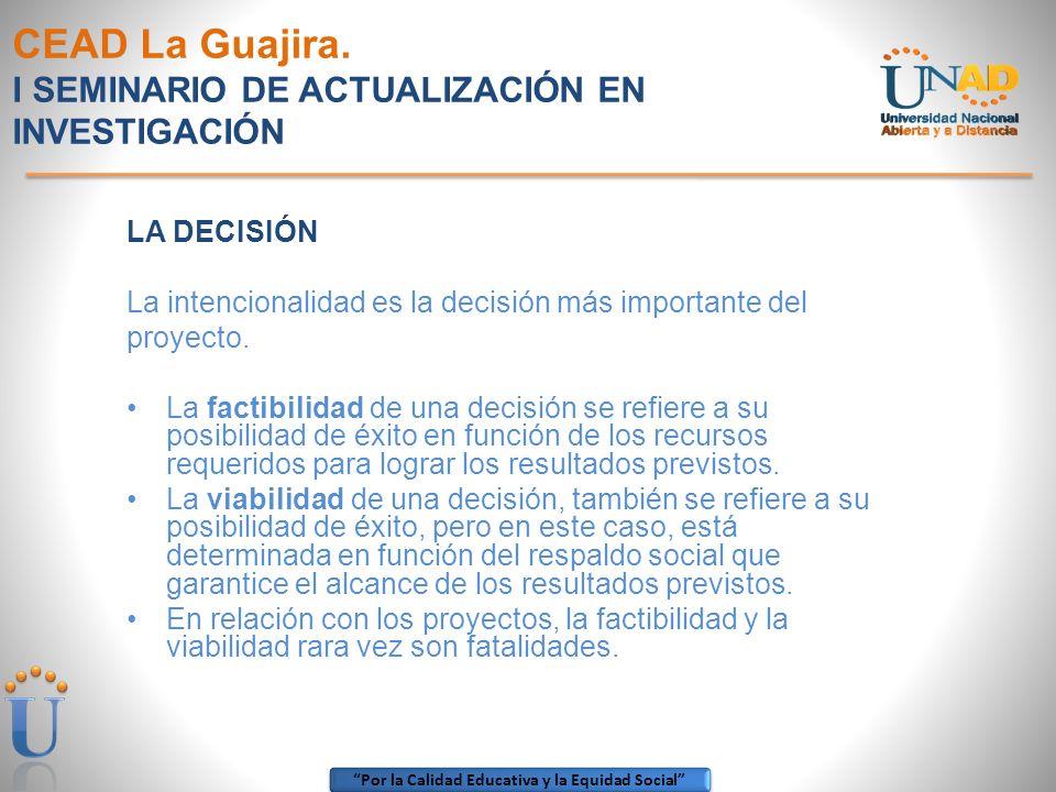 Por la Calidad Educativa y la Equidad Social CEAD La Guajira. I SEMINARIO DE ACTUALIZACIÓN EN INVESTIGACIÓN LA DECISIÓN La intencionalidad es la decis