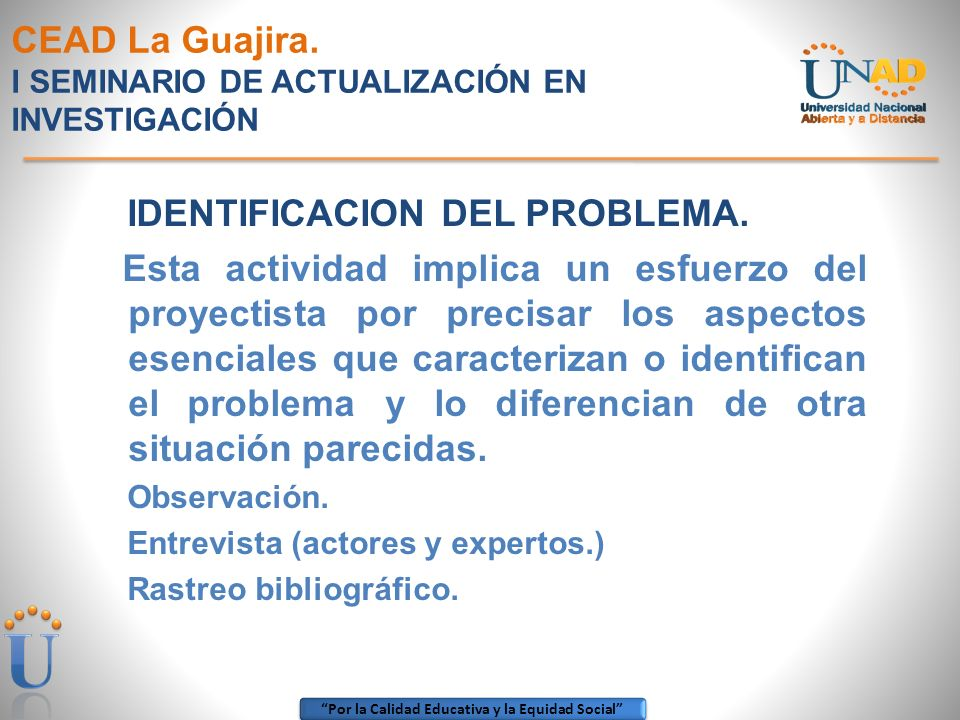 Por la Calidad Educativa y la Equidad Social CEAD La Guajira. I SEMINARIO DE ACTUALIZACIÓN EN INVESTIGACIÓN IDENTIFICACION DEL PROBLEMA. Esta activida