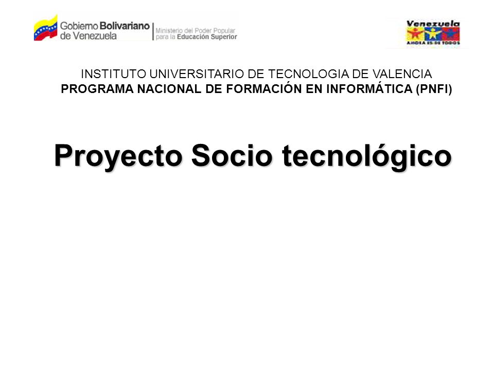 Proyecto Socio tecnológico INSTITUTO UNIVERSITARIO DE TECNOLOGIA DE VALENCIA PROGRAMA NACIONAL DE FORMACIÓN EN INFORMÁTICA (PNFI)