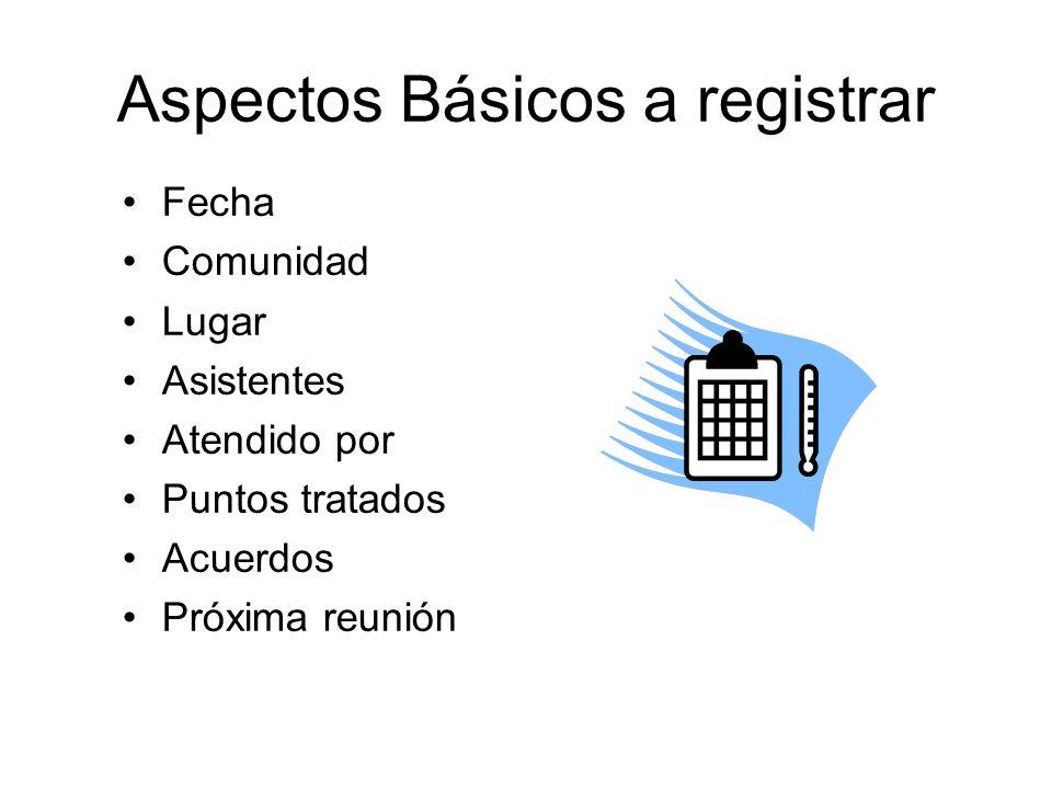 Aspectos Básicos a registrar Fecha Comunidad Lugar Asistentes Atendido por Puntos tratados Acuerdos Próxima reunión