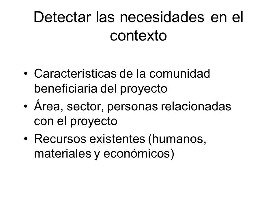 Detectar las necesidades en el contexto Características de la comunidad beneficiaria del proyecto Área, sector, personas relacionadas con el proyecto