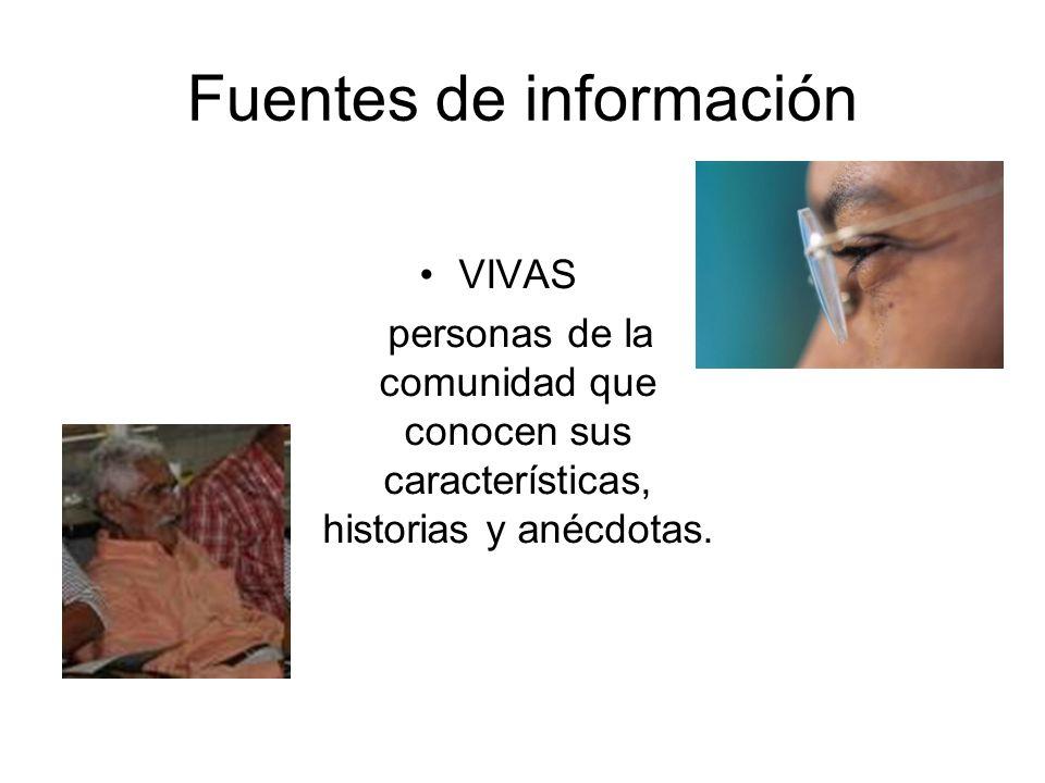 Fuentes de información VIVAS personas de la comunidad que conocen sus características, historias y anécdotas.