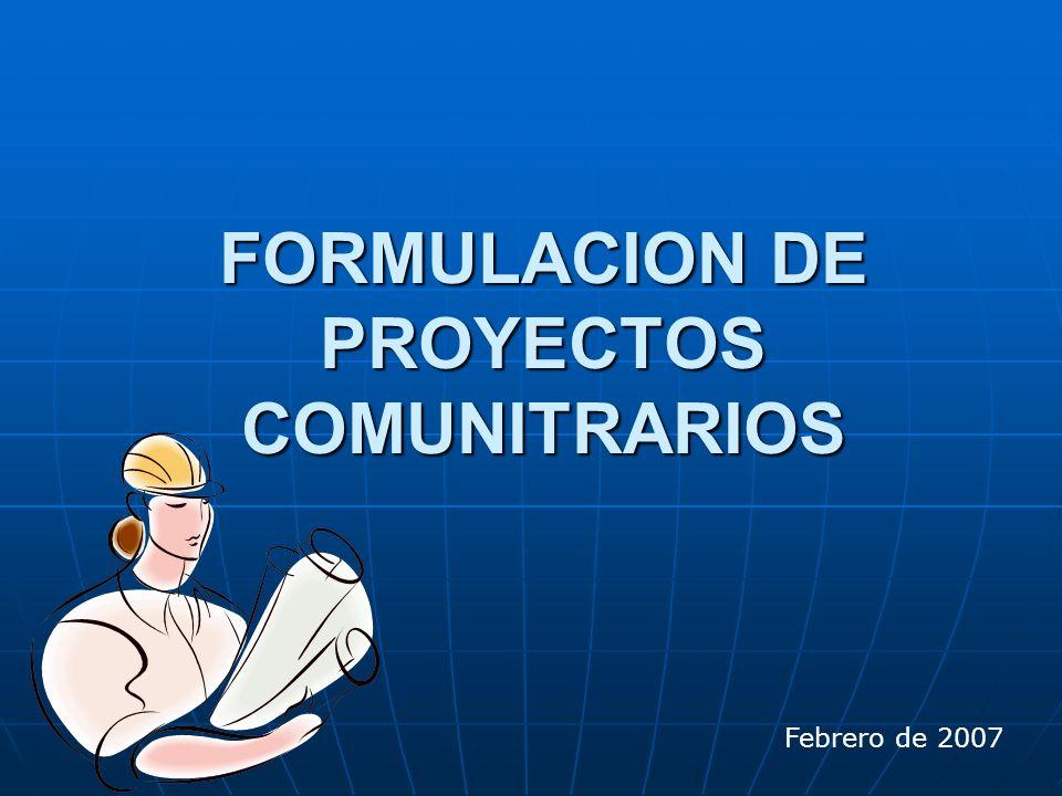 FORMULACION DE PROYECTOS COMUNITRARIOS Febrero de 2007
