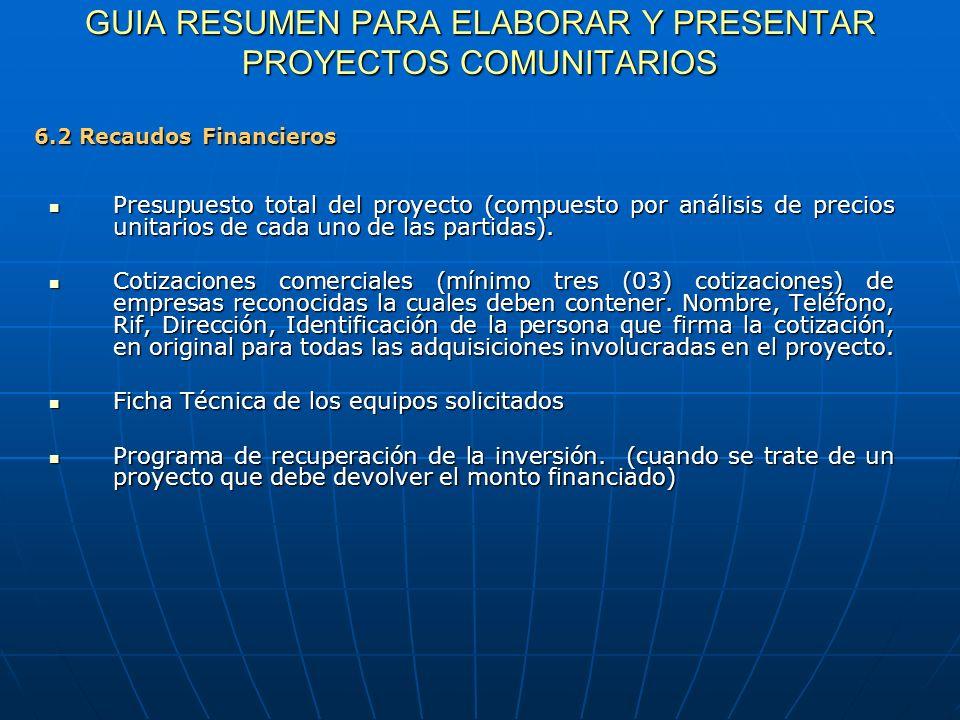 GUIA RESUMEN PARA ELABORAR Y PRESENTAR PROYECTOS COMUNITARIOS Presupuesto total del proyecto (compuesto por análisis de precios unitarios de cada uno