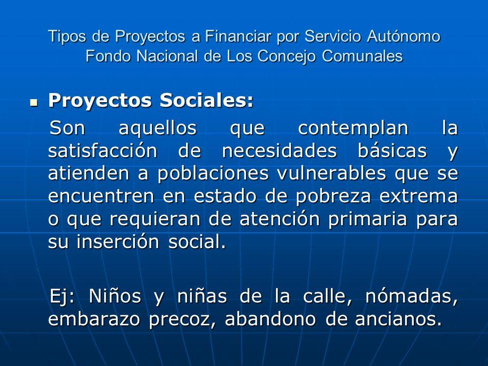 Tipos de Proyectos a Financiar por Servicio Autónomo Fondo Nacional de Los Concejo Comunales Proyectos Sociales: Proyectos Sociales: Son aquellos que