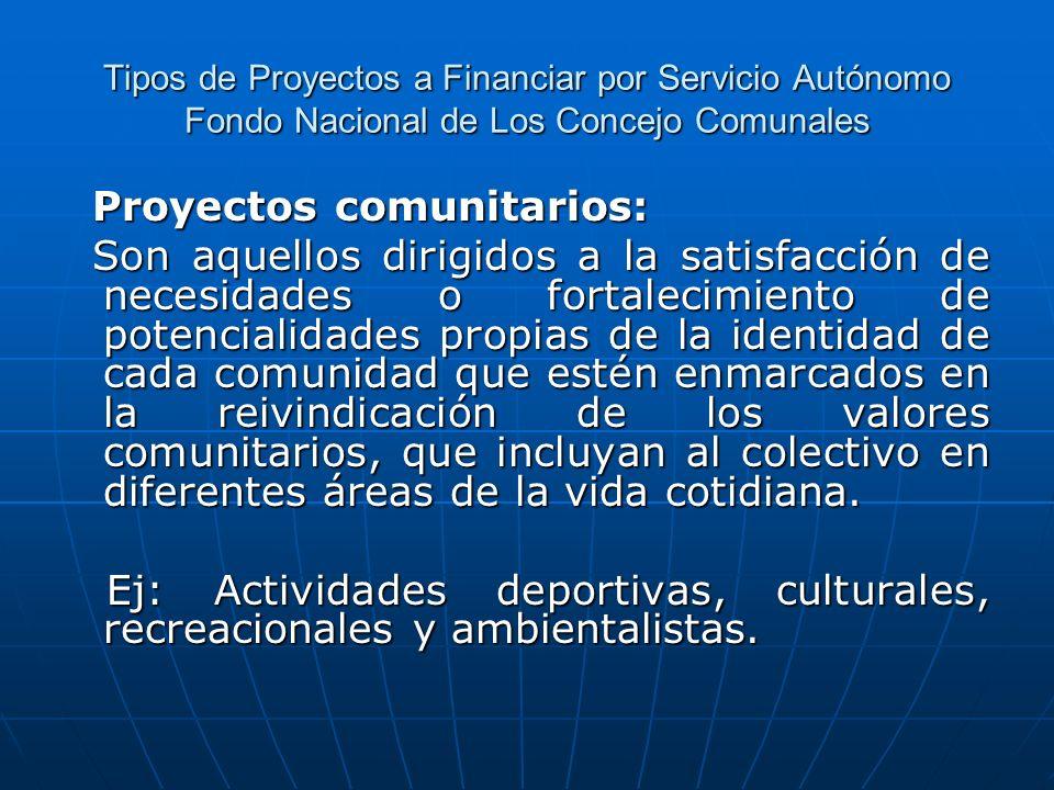 Tipos de Proyectos a Financiar por Servicio Autónomo Fondo Nacional de Los Concejo Comunales Proyectos comunitarios: Proyectos comunitarios: Son aquel