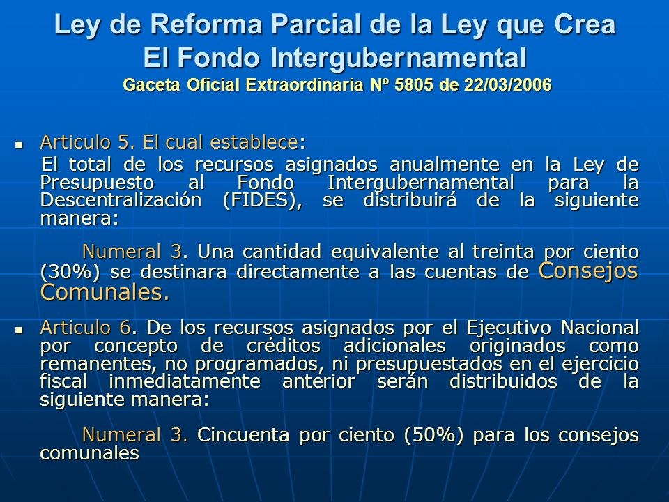 Ley de Reforma Parcial de la Ley que Crea El Fondo Intergubernamental Gaceta Oficial Extraordinaria Nº 5805 de 22/03/2006 Articulo 5. El cual establec