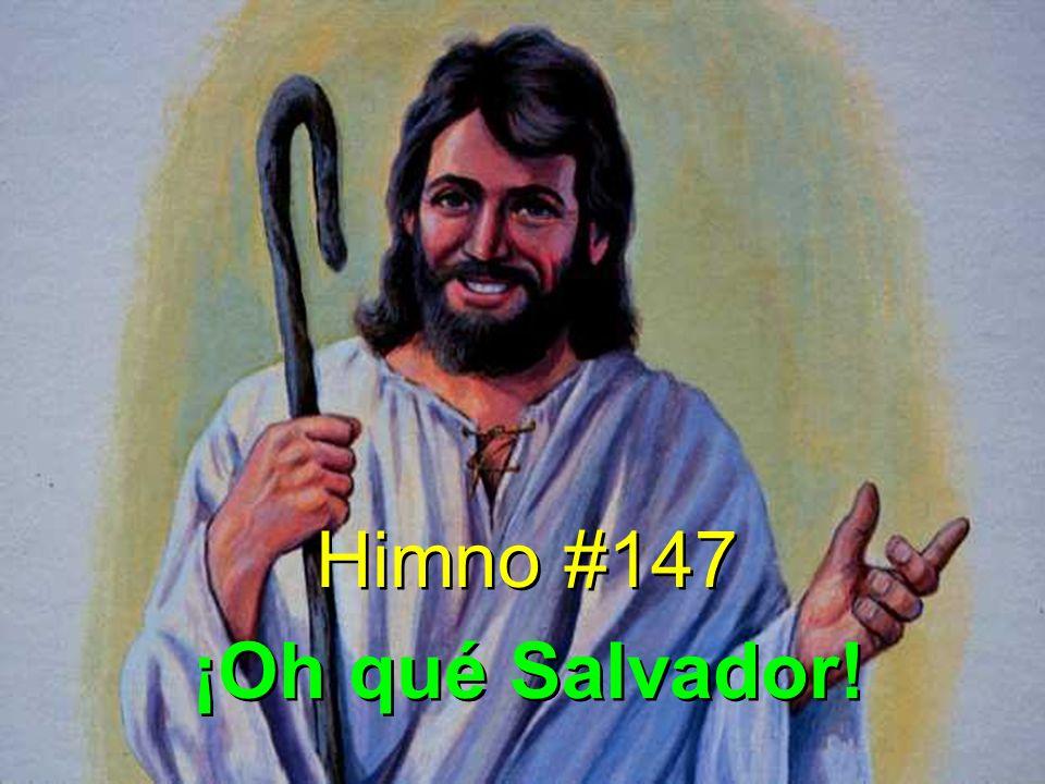Himno #147 ¡Oh qué Salvador! Himno #147 ¡Oh qué Salvador!