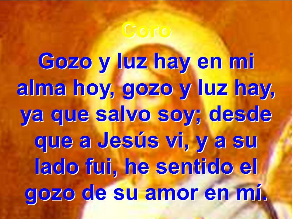 2 Vagaba en oscuridad sin ver al buen Jesús, mas por su amor y su verdad me iluminó la luz.