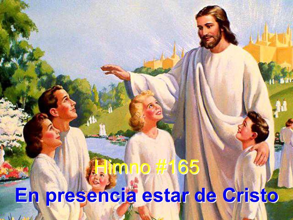 Himno #165 En presencia estar de Cristo Himno #165 En presencia estar de Cristo