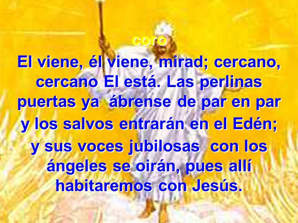 2 A los cielos subiremos con los ángeles de luz; los amados separados se unirán con nosotros para siempre; nunca se apartarán, cuando allí habitaremos con Jesús.