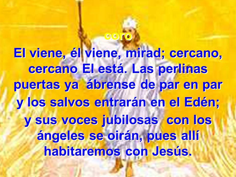 3 Andaremos por los mundos do el pecado no entró; del amor les hablaremos de Jesús, que a buscarnos vino para darnos vida eternal, pues allí habitaremos con Jesús.
