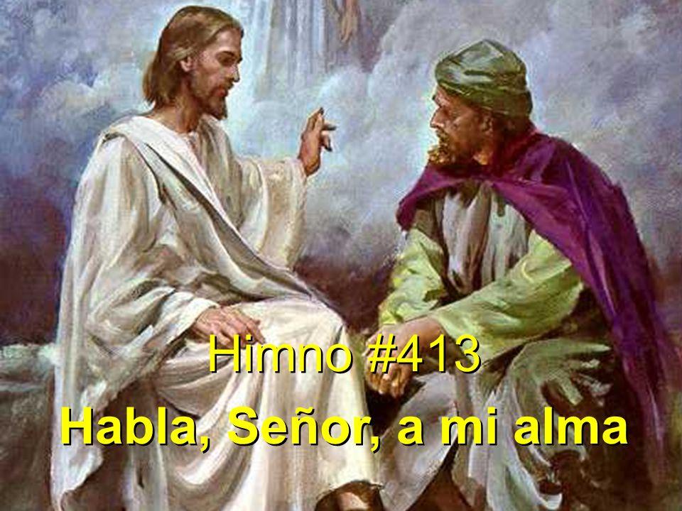 Himno #413 Habla, Señor, a mi alma Himno #413 Habla, Señor, a mi alma