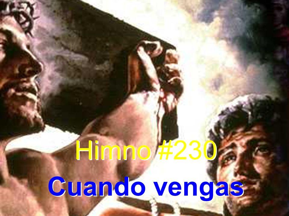 Himno #230 Cuando vengas Himno #230 Cuando vengas