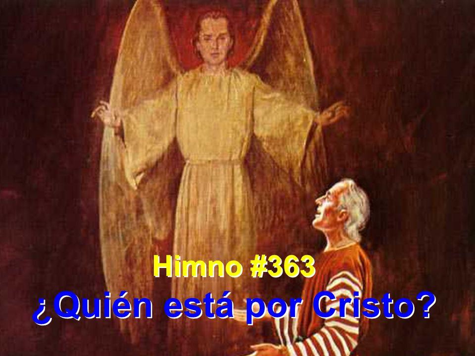 Himno #363 ¿Quién está por Cristo? Himno #363 ¿Quién está por Cristo?