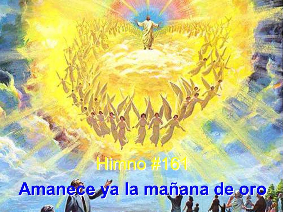 Himno #161 Amanece ya la mañana de oro Himno #161 Amanece ya la mañana de oro