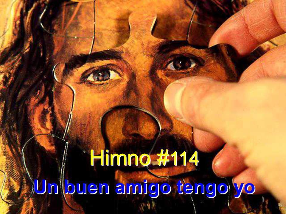 Himno # 114 Un buen amigo tengo yo Himno # 114 Un buen amigo tengo yo