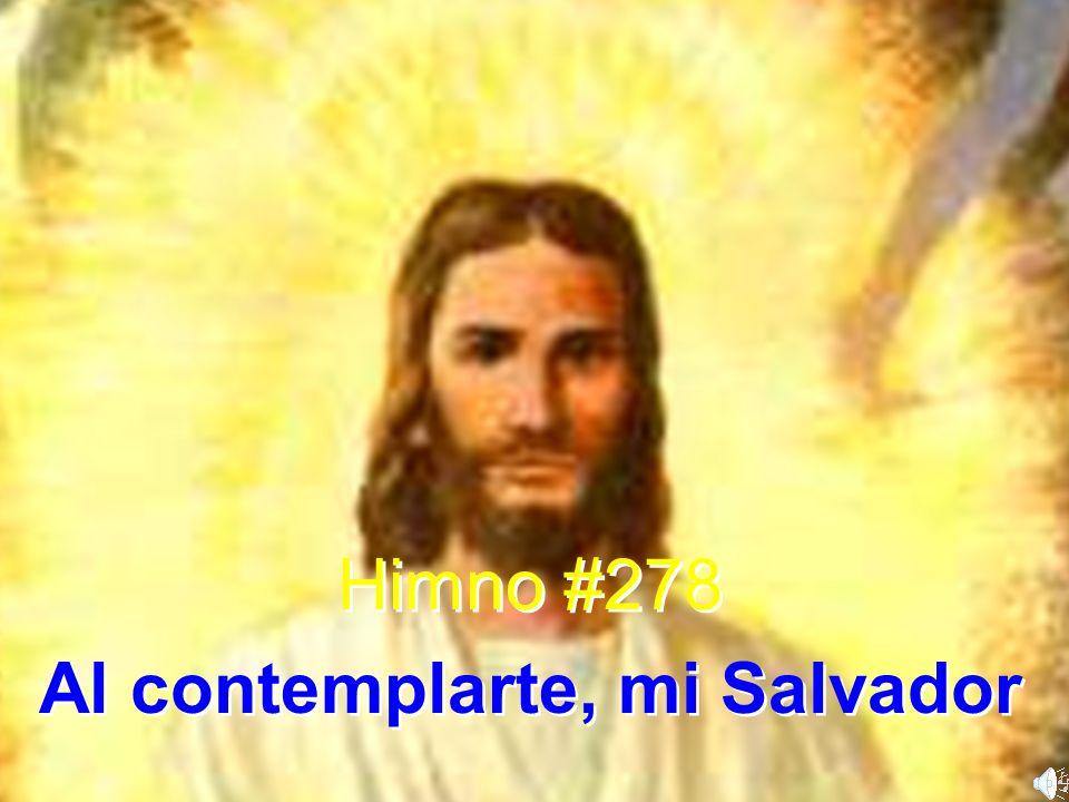 Himno #278 Al contemplarte, mi Salvador Himno #278 Al contemplarte, mi Salvador