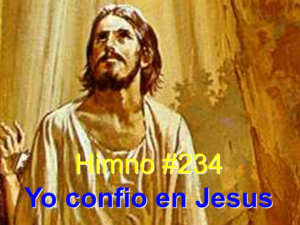 Himno #234 Yo confio en Jesus Himno #234 Yo confio en Jesus