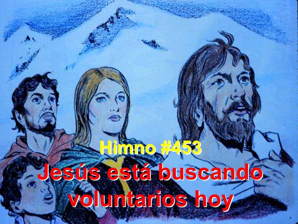 Himno #453 Jesús está buscando voluntarios hoy Himno #453 Jesús está buscando voluntarios hoy