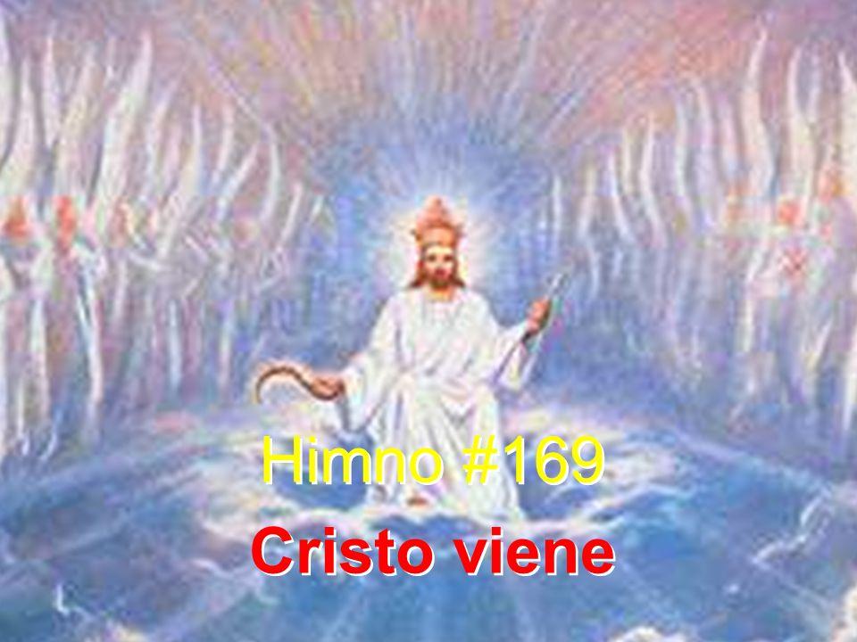 Himno #169 Cristo viene Himno #169 Cristo viene