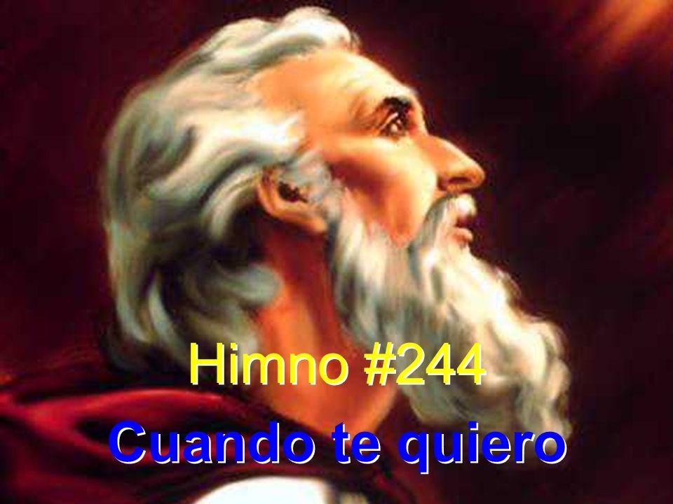 Himno #244 Cuando te quiero Himno #244 Cuando te quiero