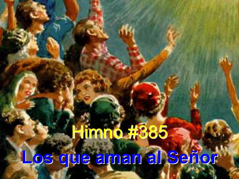 Himno #385 Los que aman al Señor Himno #385 Los que aman al Señor