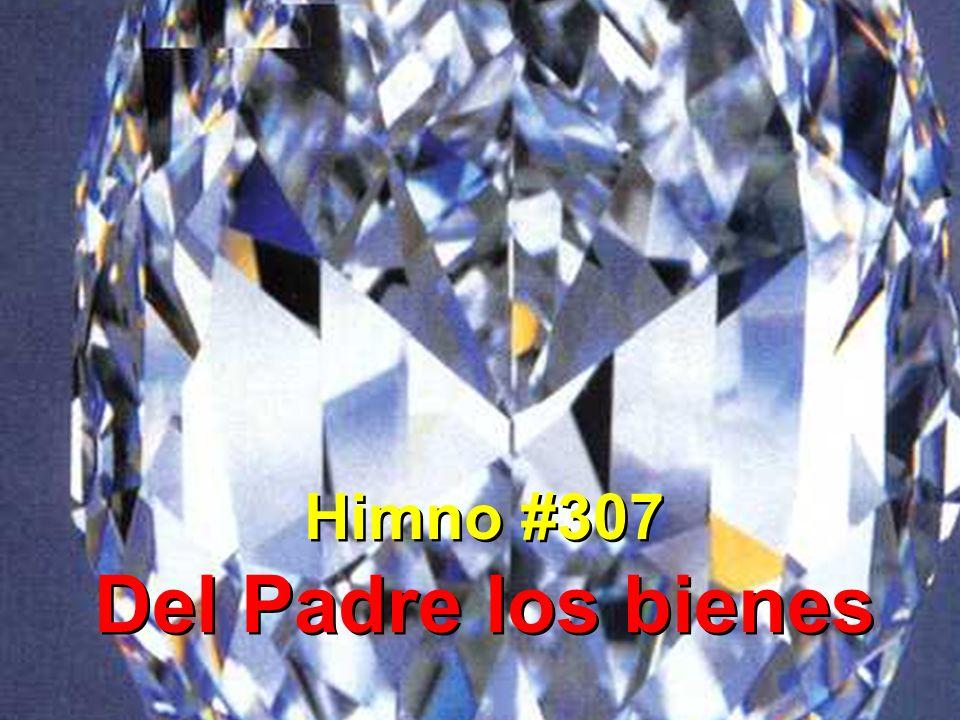 1 Del Padre los bienes no tienen igual;de piedras preciosas enorme caudal; diamantes y oro, fortuna sin par, riquezas que nadie podrá computar.