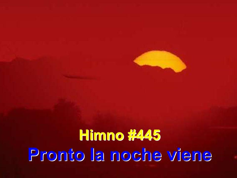 Himno #445 Pronto la noche viene Himno #445 Pronto la noche viene
