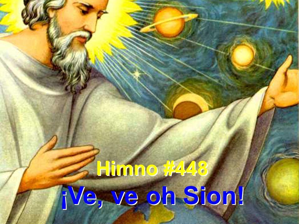 Himno #448 ¡Ve, ve oh Sion! Himno #448 ¡Ve, ve oh Sion!