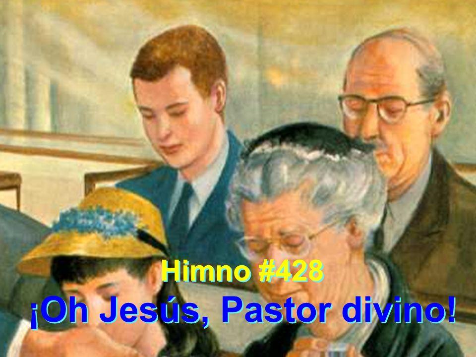 Himno #428 ¡Oh Jesús, Pastor divino! Himno #428 ¡Oh Jesús, Pastor divino!